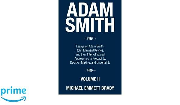 adam smith essays on adam smith john nard keynes and their adam smith essays on adam smith john nard keynes and their interval valued approaches to probability decision making and uncertainty michael emmett