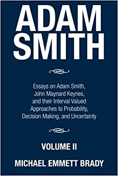 adam smith essays on adam smith john nard keynes and their adam smith essays on adam smith john nard keynes and their interval valued approaches to probability decision making and uncertainty