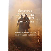 Festival végétarien de Pukhet (Thaïlande): Rites taoïstes dans les communautés chinoises (French Edition)