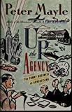 Up the Agency : The Funny Business of Advertising, Mayle, Peter, 0312099304