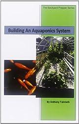 Building An Aquaponics System (The Backyard Prepper Series)