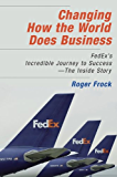 Changing How the World Does Business: Fedex's Incredible Journey to Success - The Inside Story