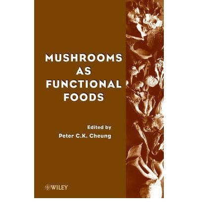 Read Online [(Mushrooms as Functional Foods)] [Author: Peter C. Cheung] published on (October, 2008) pdf
