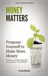 Money Matters: Program Yourself to Make More Money (English Edition)