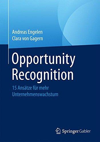 Opportunity Recognition: 15 Ansatze fur mehr Unternehmenswachstum Taschenbuch – 20. März 2017 Andreas Engelen Clara von Gagern Springer Gabler 3658094176