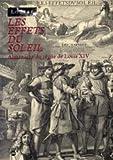 img - for Les effets du Soleil: Almanachs du re gne de Louis XIV : XVIIe exposition de la collection Edmond de Rothschild (French Edition) book / textbook / text book