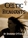Front cover for the book Celtic Remnants by Deborah O'Toole