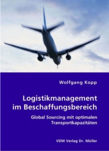 Logistikmanagement im Beschaffungsbereich: Global Sourcing mit optimalen Transportkapazitäten Broschiert – Januar 2007 Wolfgang Kopp VDM Verlag Dr. Müller 3836403153 Wirtschaft / Management