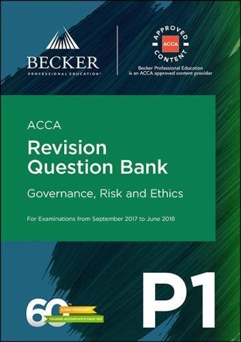 ACCA Approved – P1 Governance, Risk and Ethics (September 2017 to June 2018 Exams): Revision Question Bank