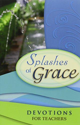 Splashes of Grace : Devotions for Teachers.