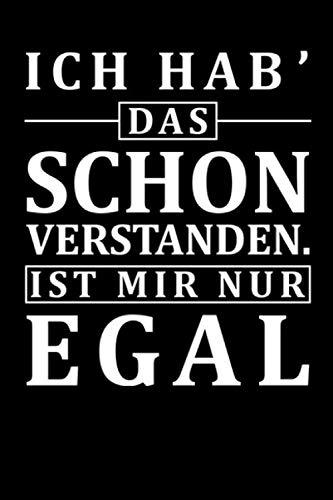 ICH HAB DAS SCHON VERSTANDEN IST MIR NUR EGAL: lustiges NOTIZBUCH witziges Notebook Fun Journal 6x9 kariert squared (German Edition)