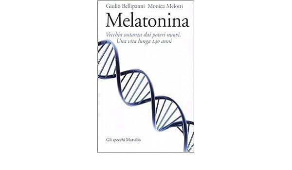 Melatonina: vecchia sostanza dai nuovi poteri. Una vita lunga 140 anni: 9788831798280: Amazon.com: Books