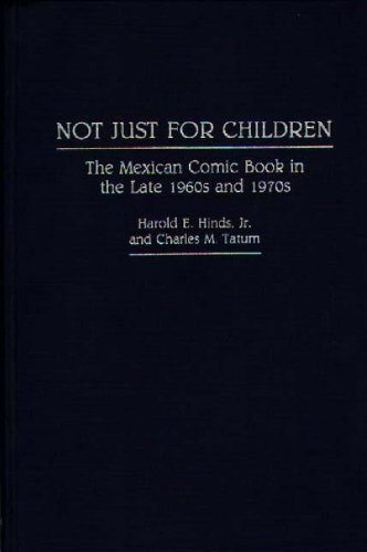 Download Not Just for Children: The Mexican Comic Book in the Late 1960s and 1970s: Not Just for Children No 30 (Contributions to the Study of Popular Culture,) Pdf