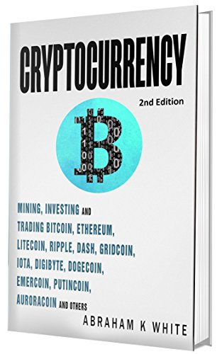 Cryptocurrency: Mining, Investing and Trading in Blockchain, including Bitcoin, Ethereum, Litecoin, Ripple, Dash, Dogecoin, Emercoin, Putincoin, Auroracoin and others (Fintech) [2nd Edition] cover