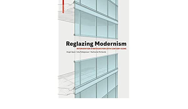 Reglazing Modernism: Intervention Strategies for 20th-Century Icons: Amazon.es: Ayón, Angel, Pottgiesser, Uta, Richards, Nathaniel: Libros en idiomas extranjeros