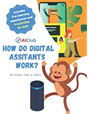 How do Digital Assistants work?: By Chai the AI Bot (Artificial Intelligence and Machine Learning for Kids! Paperback Series)