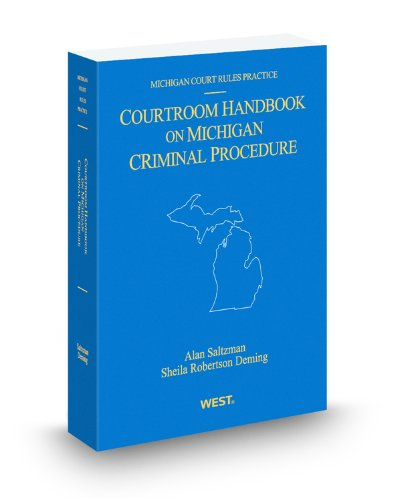Courtroom Handbook on Michigan Criminal Procedure, 2011 ed. (Michigan Court Rules Practice)