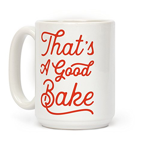 LookHUMAN That's a Good Bake White 15 Ounce Ceramic Coffee ()
