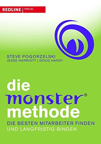 Die Monster-Methode: Die besten Mitarbeiter finden und langfristig binden