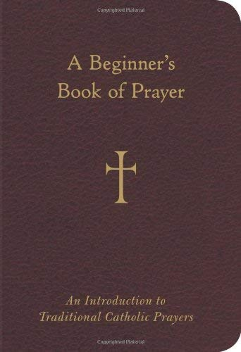 A Beginner's Book of Prayer: An Introduction to Traditional Catholic Prayers (Trinity Catholic Blessed)