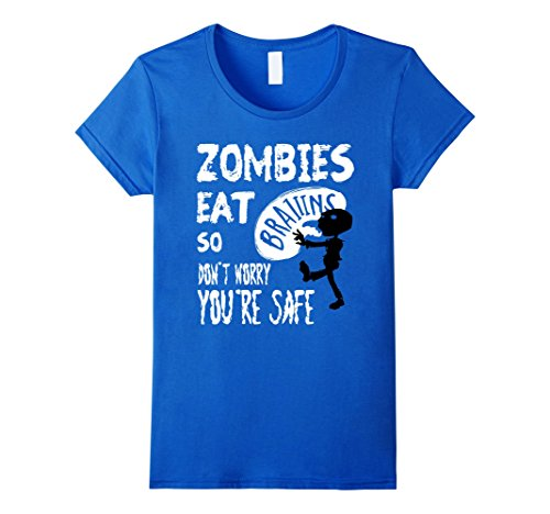 Women's Zombies Eat Brains Don't Worry You're Safe Funny T-Shirt Small Royal Blue (Zombie Clothing)