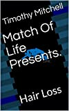 Match Of Life Presents.: Hair Loss