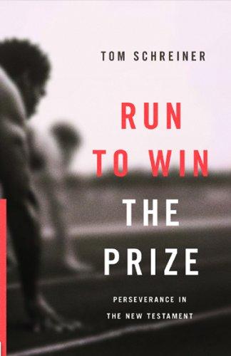 Run to Win the Prize: Perseverance in the New Testament pdf
