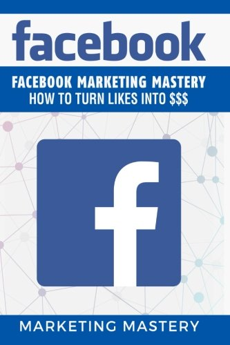facebook-facebook-marketing-mastery-how-to-turn-likes-into-instagramtwitterlinkedinyoutubesocial-med