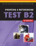 ASE Test Preparation Collision Repair and Refinish- Test B2: Painting and Refinishing (ASE Test Prep for Collision Series)