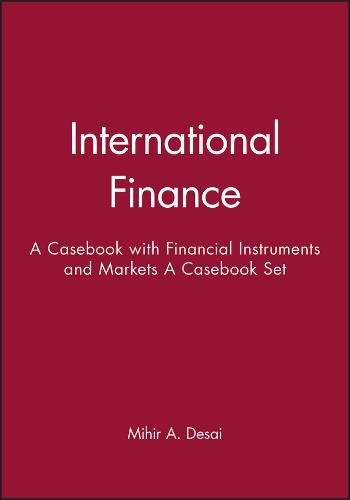 International Finance: WITH Financial Instruments and Markets - A Casebook