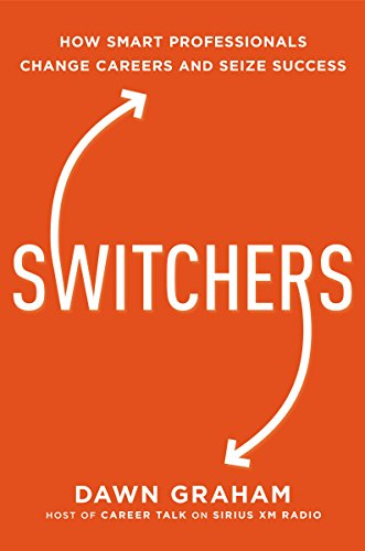 Book Cover: Switchers: How Smart Professionals Change Careers -- and Seize Success