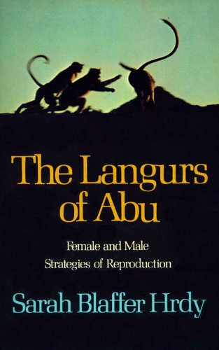 The Langurs of Abu: Female and Male Strategies of Reproduction