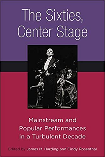 The Sixties, Center Stage: Mainstream and Popular Performances in a Turbulent Decade