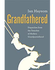 Grandfathered: Dispatches from the Trenches of Modern Grandparenthood