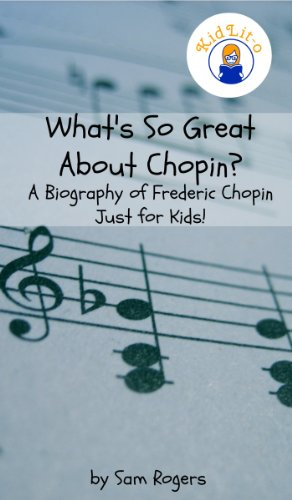 What's So Great About Chopin?: A Biography of Frederic Chopin Just for Kids! (What's So Great About... Book 11)