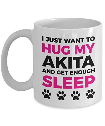 Akita Mug - I Just Want To Hug My Akita and Get Enough Sleep - Akita Lover Coffee Cup - Dog Lover Gifts and Accessories