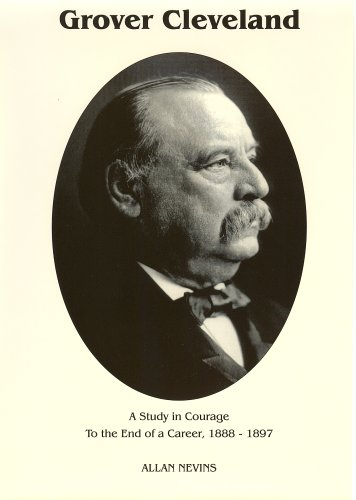 To the End of a Career (Grover Cleveland a Study in Courage, Vol. 2)