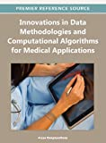 img - for Innovations in Data Methodologies and Computational Algorithms for Medical Applications book / textbook / text book