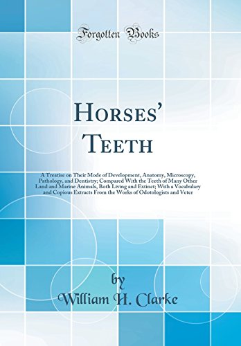 Horses Teeth - Horses' Teeth: A Treatise on Their Mode of Development, Anatomy, Microscopy, Pathology, and Dentistry; Compared with the Teeth of Many Other Land and Copious Extracts from the Works of Odotolo