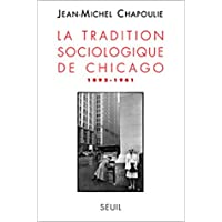 TRADITION SOCIOLOGIQUE DE CHICAGO 1892-1961 (LA)