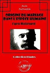 Origine du mariage dans l'espèce humaine: d'après Westermarck