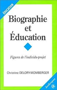 Biographie et éducation : Figures de l'individu-projet par Christine Delory-Momberger