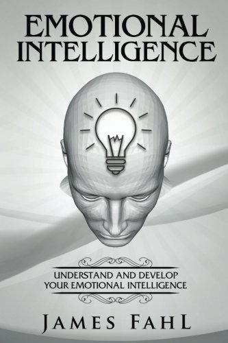 Emotional Intelligence:: The Ultimate Step-by-Step guide to master emotional intelligence, interpersonal skills, relationships, self-awareness, habits and increase your workplace success.