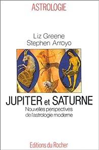 Jupiter et Saturne. Nouvelles perspectives de l'astrologie moderne par Liz Greene
