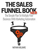 The Sales Funnel Book v2.0: The Simple Plan To Multiply Your Business With Marketing Automation