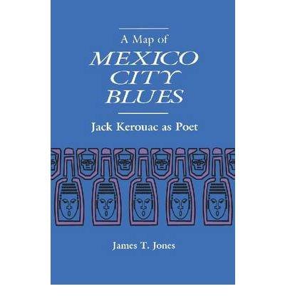 A Map of Mexico City Blues: Jack Kerouac as Poet (Paperback) - Common pdf epub
