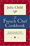 The French Chef Cookbook, Julia Child, 030729045X