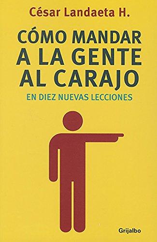 Como mandar a la gente al carajo en diez / How to Send People to Hell (Spanish Edition)