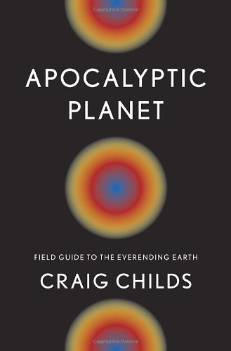 Apocalyptic Planet: Field Guide to the Everending Earth pdf