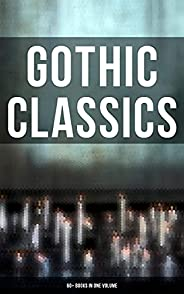 Gothic Classics: 60+ Books in One Volume (English Edition)